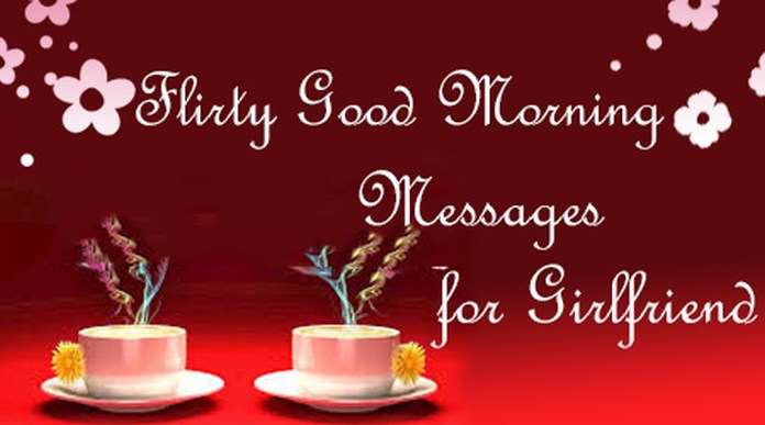 Flirty good morning messages for girlfriend