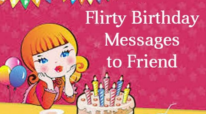 Sweet Flirty Birthday Messages to Friend