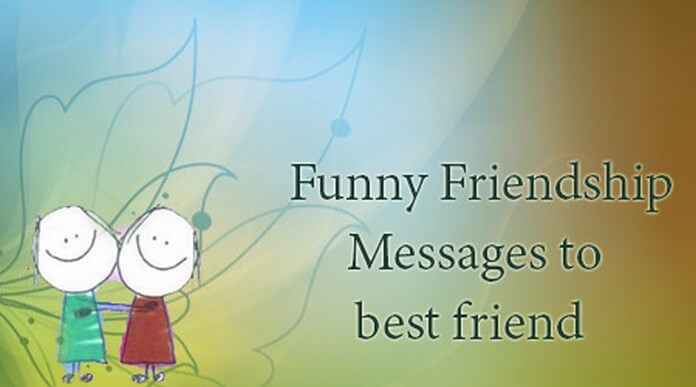 Funny Friendship Messages to best friend