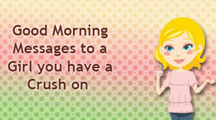 Good Morning Messages to a Girl you have a Crush on
