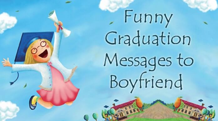 Funny Graduation Messages to Boyfriend