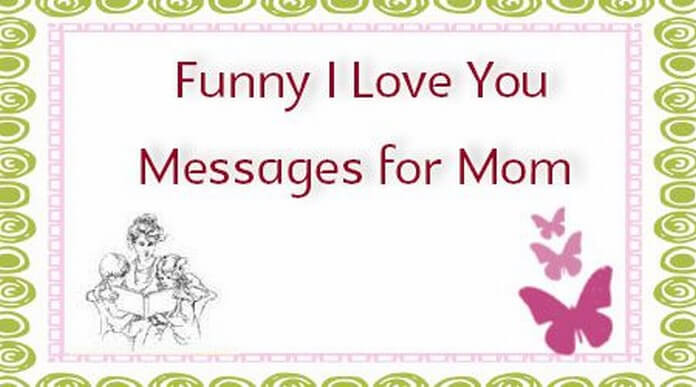 Funny I Love You Messages for Mom