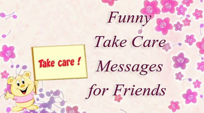 Funny Take Care Messages for Friends