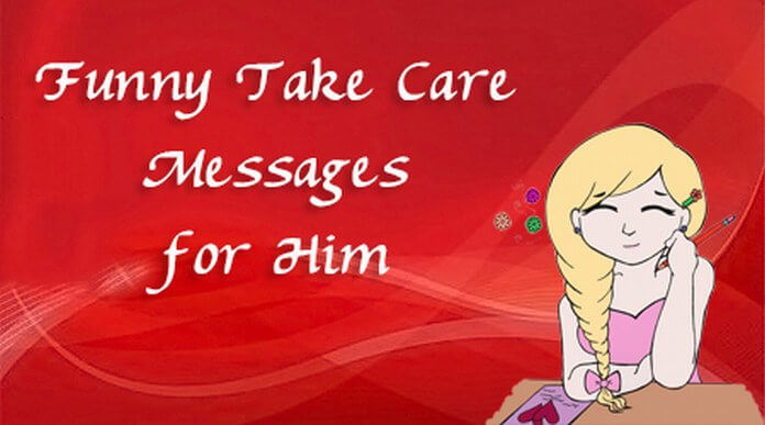 Funny Him Take Care Messages
