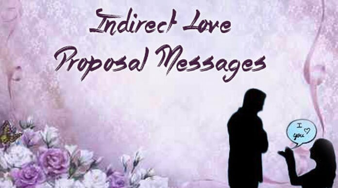 Indirect Love Proposal Messages Proposal Loves Quotes