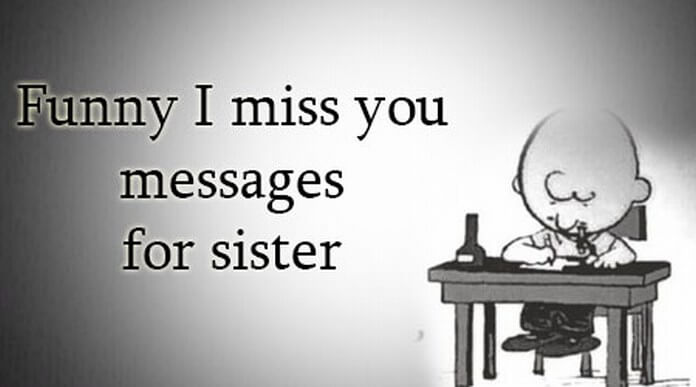 Funny I Miss you Messages for Sister