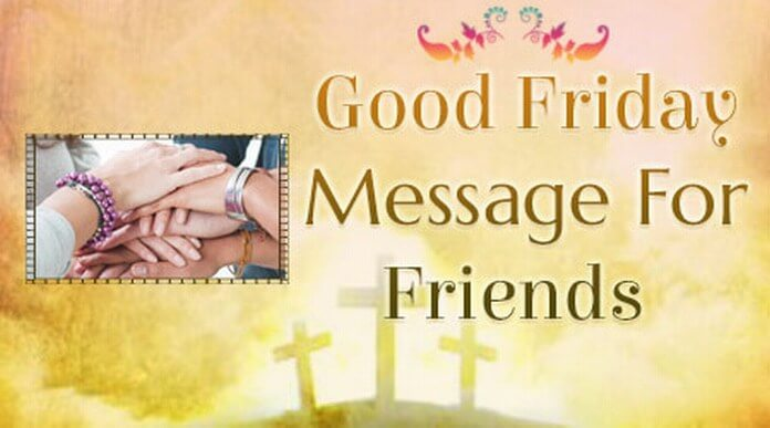 Friends Good Friday Message