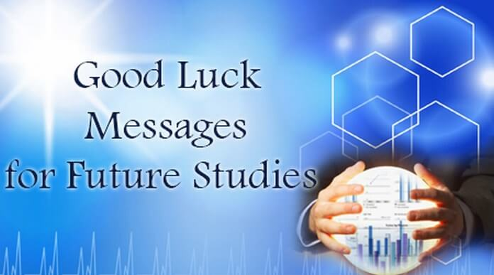 Good luck messages future studies