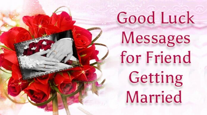 Good Luck Messages for Friend Getting Married