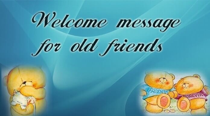 Welcome message for old friends