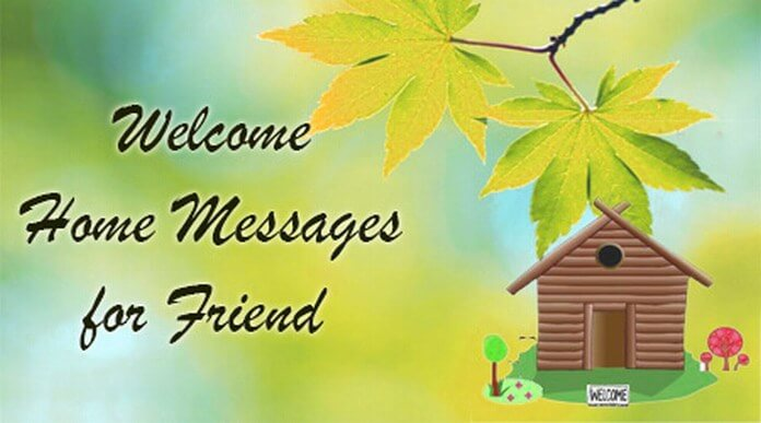 Welcome Home Messages for Friend