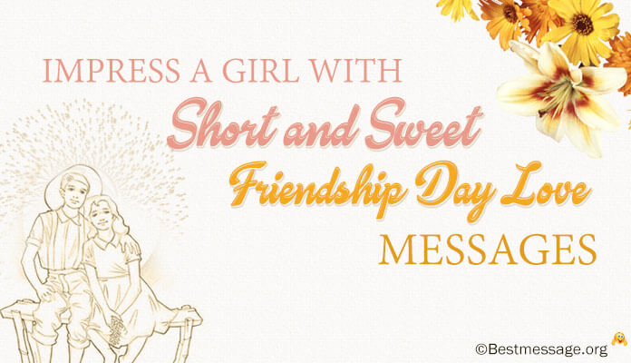 Short Sweet Friendship Day Love Text Messages, Impress a Girl wishes SMS