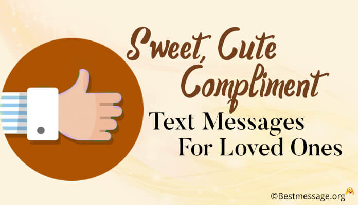 Sweet & Cute Compliment Text Messages for Loved Ones