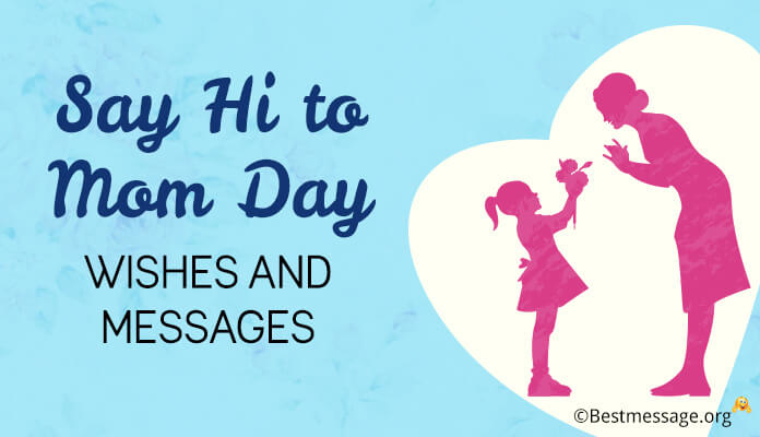 Say Hi to Mom Day Quotes, Wishes and Messages