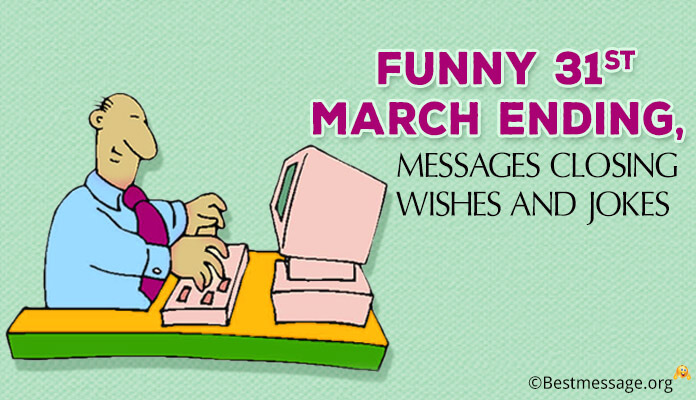 Funny 31st March Ending Messages, Closing Wishes