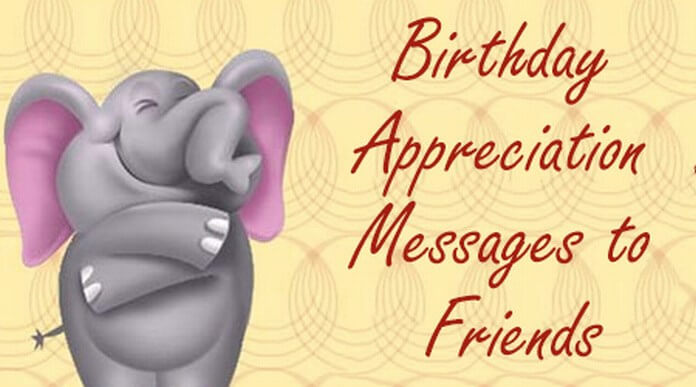 Birthday Appreciation Messages to Friends