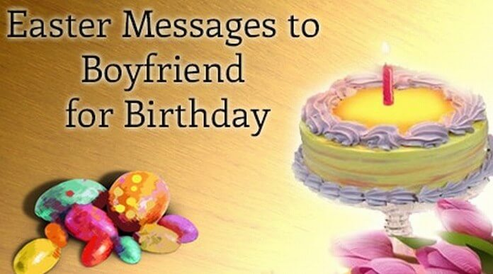 Easter Messages to Boyfriend for Birthday