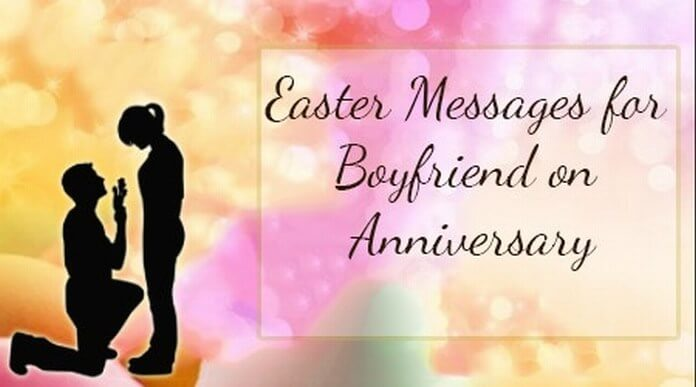 Easter Messages for Boyfriend on Anniversary