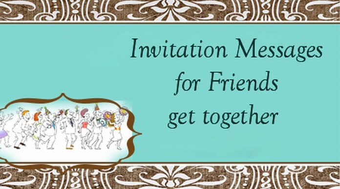 Invitation Messages for Friends get together