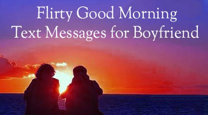 Boyfriend Flirty Good Morning Text Message