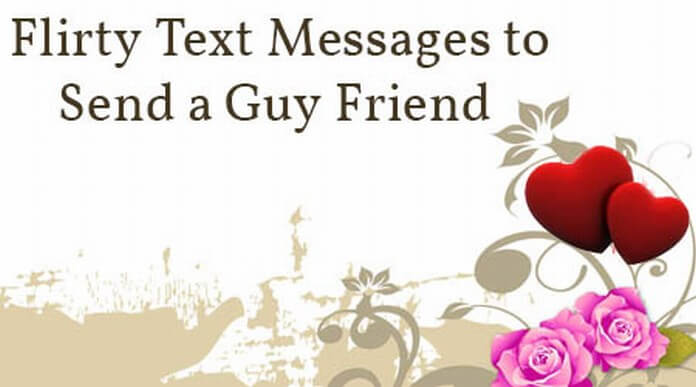 Flirty Text Messages To Send A Guy Friend