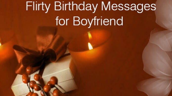 Flirty sweet birthday messages for boyfriend