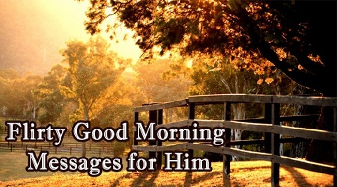 Good Morning Messages For Him: Flirty Good Morning Messages For Him