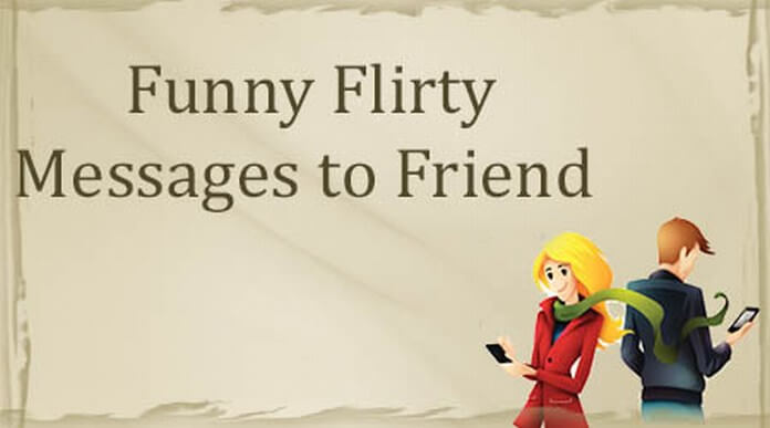 Good Funny Flirty Messages to Friend