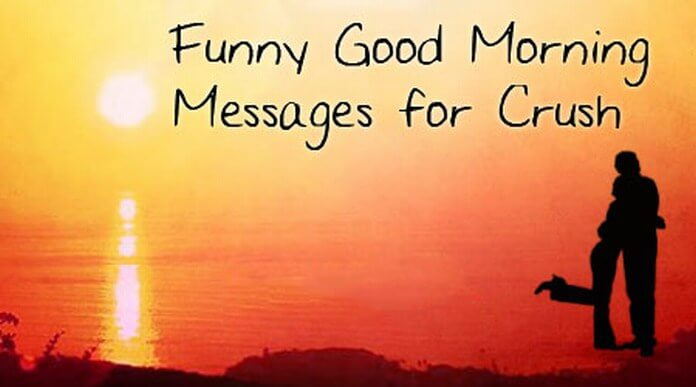 Funny Good Morning Messages for Crush