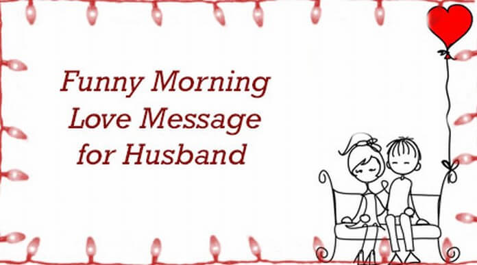 Funny Morning Love Message For Husband