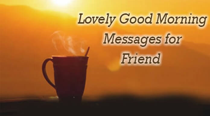 Lovely Good Morning Messages for Friend