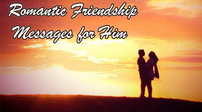 Romantic Friendship Messages for Him