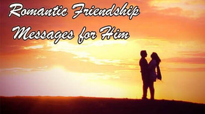 Romantic Friendship Messages for Him