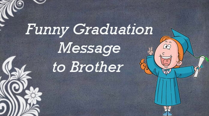 Funny Graduation Message to Brother