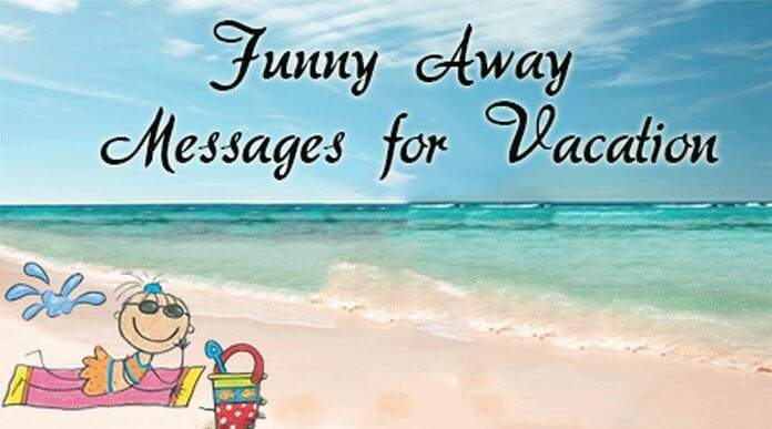 Funny Away Messages for Vacation