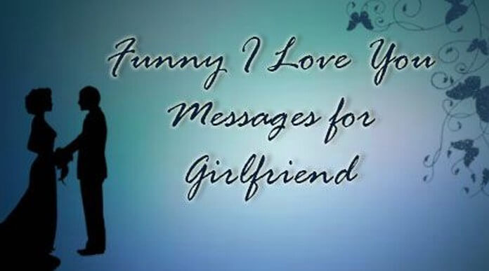 Funny I Love You Messages for Girlfriend