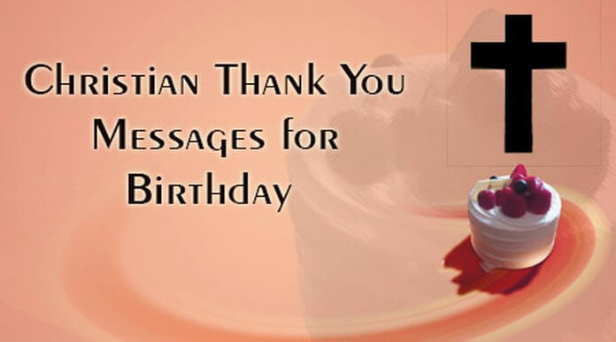 Christian thank you message birthdayg christian thank you wishes are sent to the christian people for inviting on their birthday the wishes can be sent through text messages for the christian m4hsunfo