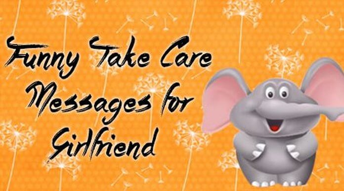 Girlfriend Funny Take Care Messages