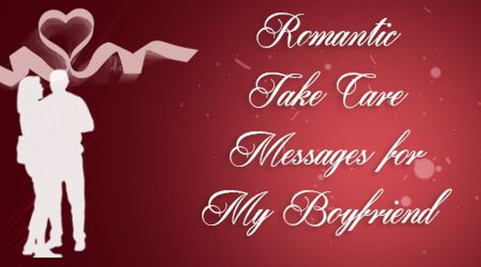 Romantic Take Care Messages For My Boyfriend