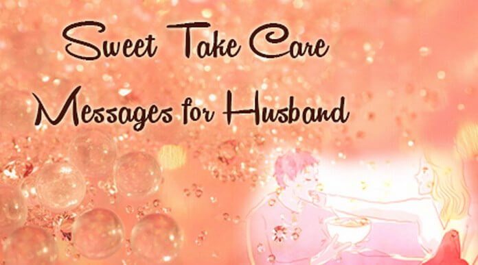 Sweet take care messages for husband