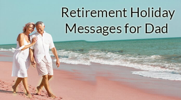Retirement Holiday Messages for Dad