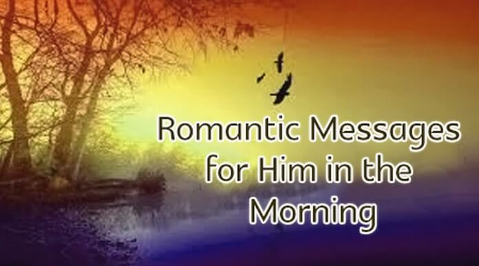 Romantic messages for him in the morning