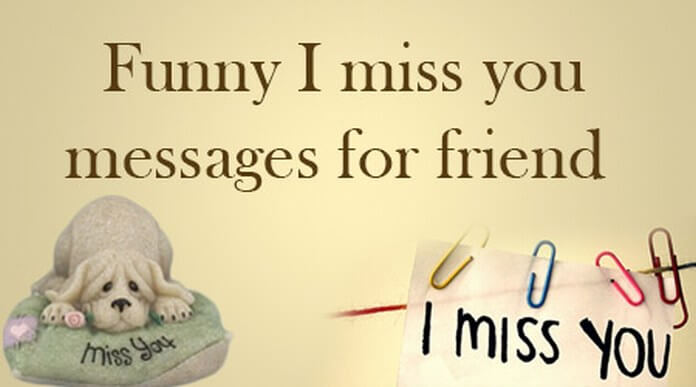 Funny I miss you messages for friend
