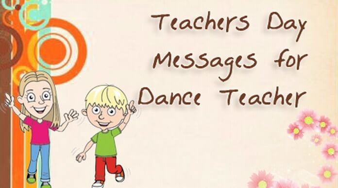 Teachers Day Messages for Dance Teacher