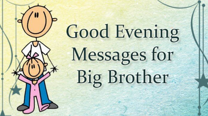 Good Evening Messages For Big Brother Good Evening Big Brother Quotes