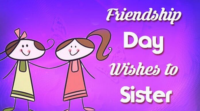 Friendship day wishes to sister
