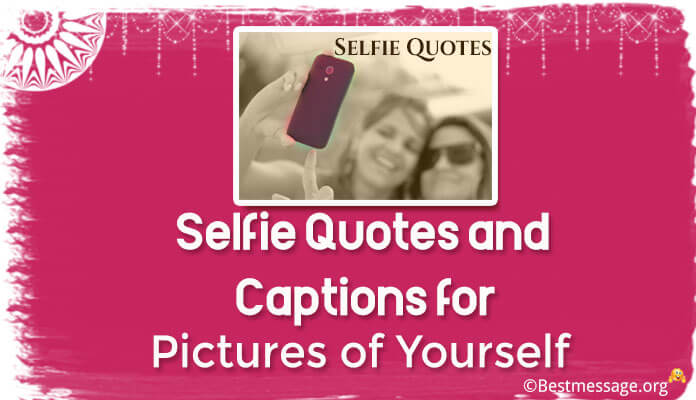 Good Selfie Quotes and Cute Captions for Pictures of ...
