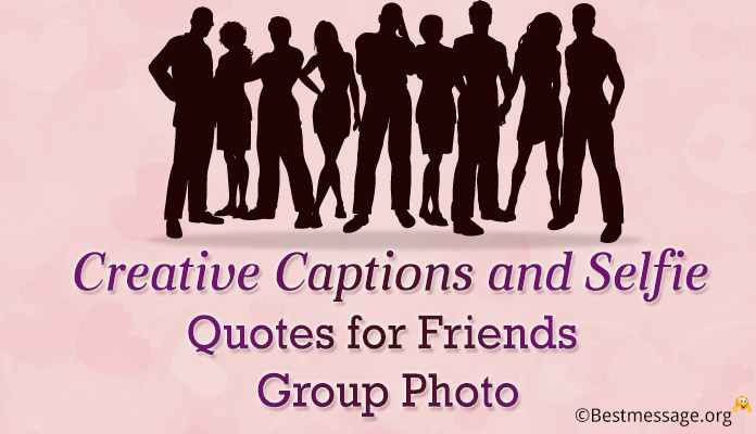 Creative Captions and Selfie Quotes friends group photo