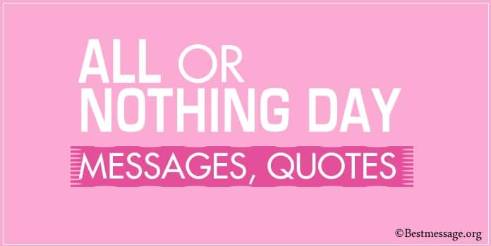 All or Nothing Day Messages, All or Nothing Quotes