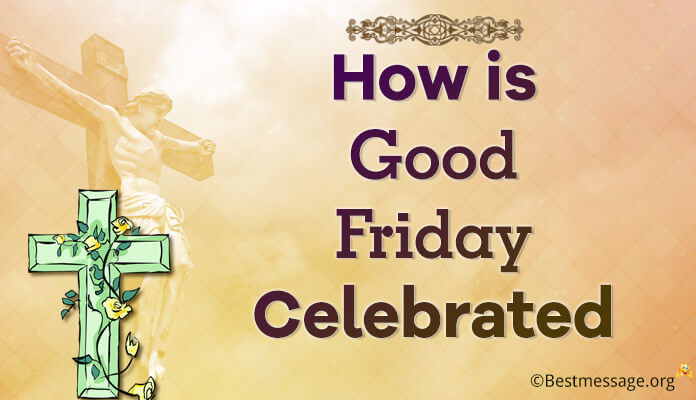 How is good Friday celebrated